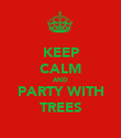 KEEP CALM AND PARTY WITH TREES - Personalised Poster large