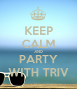 KEEP CALM AND PARTY WITH TRIV - Personalised Poster large