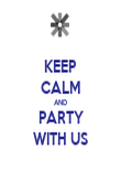 KEEP CALM AND PARTY WITH US - Personalised Poster large