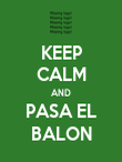 KEEP CALM AND PASA EL BALON - Personalised Poster large