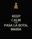 KEEP CALM AND PASA LA BOTA, MARÍA - Personalised Poster large