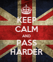 KEEP CALM AND PASS HARDER - Personalised Poster large