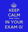 KEEP CALM AND PASS IN YOUR EXAM 0/ - Personalised Poster large