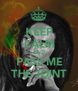 KEEP CALM AND PASS ME THE JOINT - Personalised Poster large