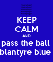 KEEP CALM AND pass the ball  blantyre blue  - Personalised Poster large