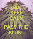 KEEP CALM AND PASS THE  BLUNT - Personalised Poster large