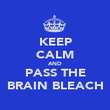KEEP CALM AND PASS THE BRAIN BLEACH - Personalised Poster large