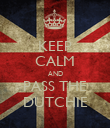 KEEP CALM AND PASS THE DUTCHIE - Personalised Poster large