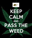 KEEP CALM AND PASS THE WEED - Personalised Poster large