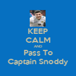 KEEP CALM AND Pass To Captain Snoddy - Personalised Poster large