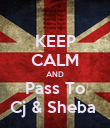 KEEP CALM AND Pass To Cj & Sheba  - Personalised Poster large