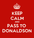 KEEP CALM AND PASS TO  DONALDSON - Personalised Poster large