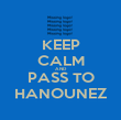 KEEP CALM AND PASS TO HANOUNEZ - Personalised Poster large
