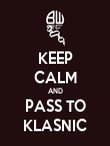 KEEP CALM AND PASS TO KLASNIC - Personalised Poster large