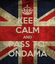KEEP CALM AND PASS TO  ONDAMA - Personalised Poster large