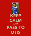 KEEP CALM AND PASS TO OTIS - Personalised Poster large