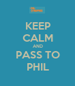 KEEP CALM AND PASS TO PHIL - Personalised Poster large