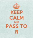 KEEP CALM AND PASS TO R - Personalised Poster large