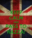 KEEP CALM AND PASS TO RAZZA! - Personalised Poster large