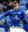 KEEP CALM AND PASS TO WOOD - Personalised Poster large