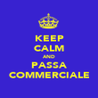 KEEP CALM AND PASSA COMMERCIALE - Personalised Poster large
