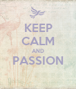 KEEP CALM AND PASSION  - Personalised Poster large