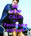 KEEP CALM AND Passionate kidrauhl - Personalised Poster large