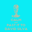 KEEP CALM AND PAST IT TO DAVID SILVA - Personalised Poster large