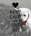 KEEP CALM AND PAT ME - Personalised Poster large