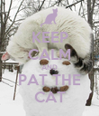 KEEP CALM AND PAT THE CAT - Personalised Poster large