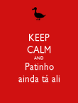 KEEP CALM AND Patinho ainda tá ali - Personalised Poster large