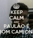 KEEP CALM AND PAULÃO É UM BOM CAMIONEIRO - Personalised Poster large