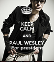 KEEP CALM AND PAUL WESLEY For president - Personalised Poster large