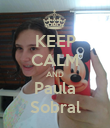 KEEP CALM AND Paula Sobral - Personalised Poster large