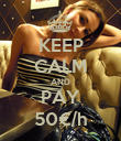 KEEP CALM AND PAY 50€/h - Personalised Poster large