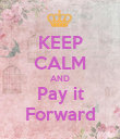 KEEP CALM AND Pay it Forward - Personalised Poster large
