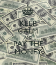 KEEP CALM AND PAY THE  MONEY  - Personalised Poster large