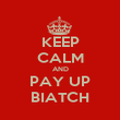 KEEP CALM AND PAY UP BIATCH - Personalised Poster large