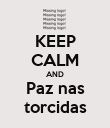 KEEP CALM AND Paz nas torcidas - Personalised Poster large