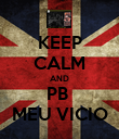 KEEP CALM AND PB  MEU VICIO - Personalised Poster large