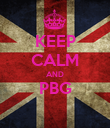 KEEP CALM AND PBG  - Personalised Poster large
