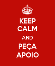 KEEP CALM AND PEÇA APOIO - Personalised Poster large