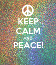 KEEP CALM AND PEACE!   - Personalised Poster large