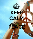 KEEP CALM AND PEACE  - Personalised Poster large