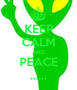 KEEP CALM AND PEACE ...... - Personalised Poster large