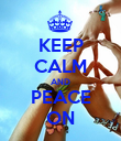 KEEP CALM AND PEACE ON - Personalised Poster large