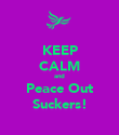 KEEP CALM and Peace Out Suckers! - Personalised Poster large