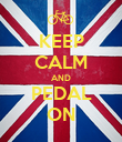 KEEP CALM AND PEDAL ON - Personalised Poster large