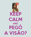 KEEP CALM AND PEGÔ A VISÃO? - Personalised Poster large