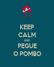 KEEP CALM AND PEGUE O POMBO - Personalised Poster large